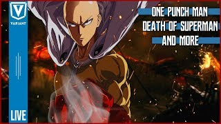 Variant LIVE: One Punch Man Season 2, Death of Superman Review, & New Flash Suit!