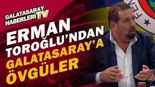 Erman Toroğlu Galatasarayı Öve Öve Bitiremedi / Fenerbahçe 0 - 1 Galatasaray Maç Sonu Yorumları