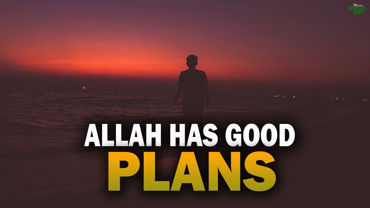 ALLAH HAS GOOD PLANS FOR US, DON'T WORRY