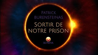 SORTIR DE NOTRE PRISON - Patrick BURENSTEINAS