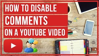 How To Disable Comments On A YouTube Video