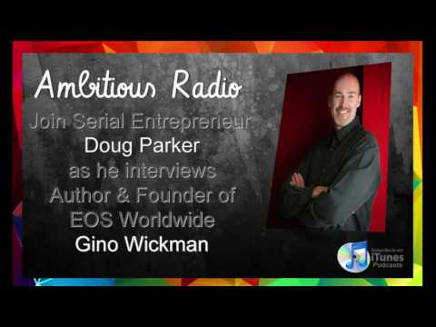 Gino Wickman, Guest on Ambitious Radio with host Doug Parker – Episode 36