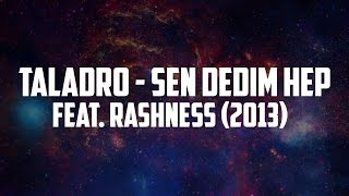 Rashness - Sen Dedim Hep feat. Taladro (2013)