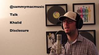 Talk - Khalid and Disclosure (Sam McCarthy Cover)