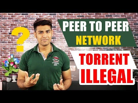 What is Peer to Peer Network ? | When Torrent is illegal ? | Problems Explained