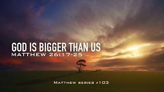 GOD IS BIGGER THAN US