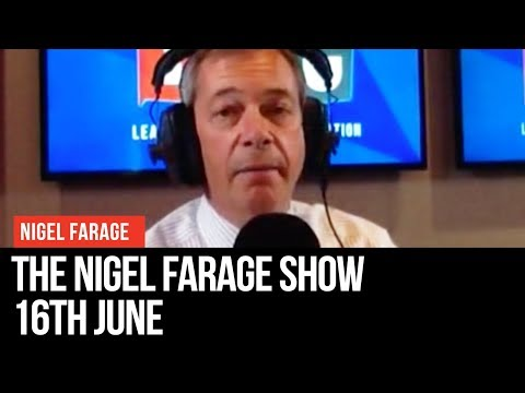 The Nigel Farage Show: 16th June 2019 - LBC
