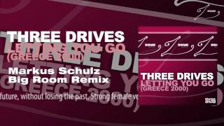 Three Drives - Letting You Go (Greece 2000) (Markus Schulz Big Room Remix)