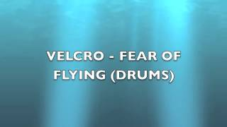 VELCRO - FEAR OF FLYING (Drums)