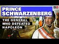 Prince Schwarzenberg: The General Who Defeated Napoleon