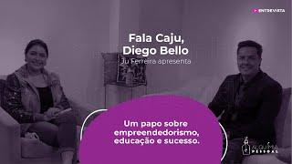 Programa Fala Caju - #13 - Diego Bello - Empreendedorismo, educação e sucesso
