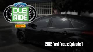 DUB My Ride: 2012 Ford Focus - Episode 1