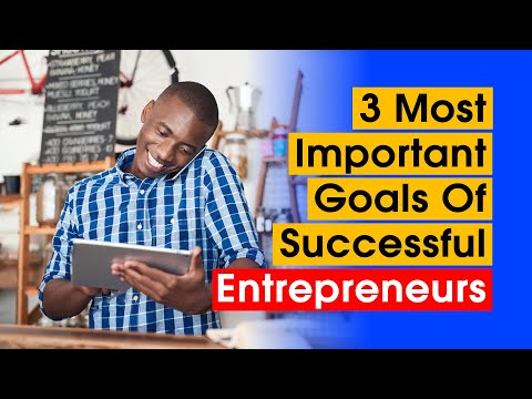 3 Most Important Goals Of Successful Entrepreneurs | 3 Ways Successful Entrepreneurs Generate income