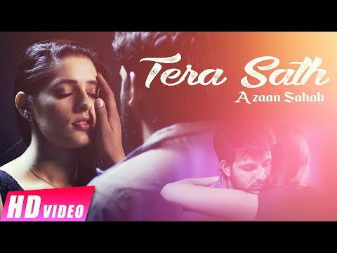Tera Sath (Full Video) | Azaan Sahab | Latest Romantic Songs 2017 | Love Songs 2017