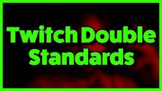 The Double Standards of Twitch TV...