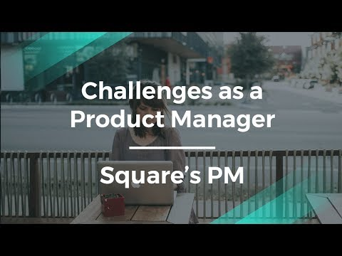 What are the challenges of Being a Product Manager by Square PM