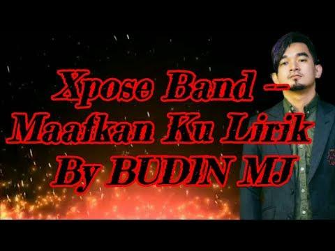Xpose Band -- Maafkan Ku Lirik By BUDIN MJ