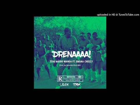 Tchu Mário Wanga Feat. Emana Cheezy - Drenaaaa! Download Mp3