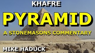 PYRAMID OF KHAFRE ( Stonemasons commentary) Mike Haduck