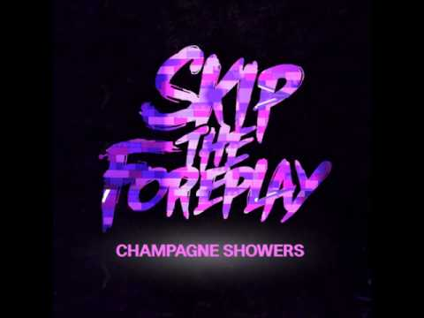Skip the Foreplay (ST4P) - Champagne Showers