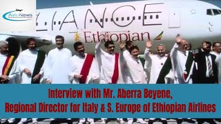 Interview with Mr. Aberra Beyene, Regional Director for Italy & S. Europe of Ethiopian Airlines