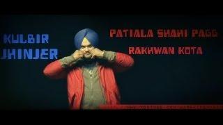 Patiala Shahi Pagg   Kulbir Jhinjer   Rakhwan Kota   VJR  Blockbuster Punjabi Song 2014  Official