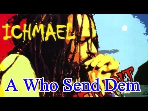 ICHMAEL  -  A who send dem