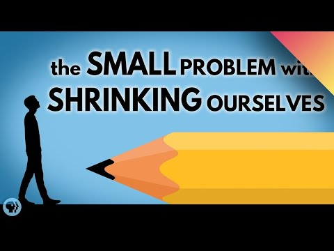 The Small Problem With Shrinking Ourselves