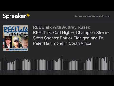 REELTalk: Carl Higbie, Champion Xtreme Sport Shooter Patrick Flanigan and Dr. Peter Hammond in South
