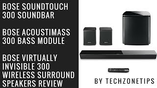 Bose SoundTouch 300 with Acoustimass 300 Bass Module & Wireless Surround Speakers Review