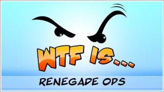 ► WTF Is... - Renegade OPS ? (WTF-a-thon Game 14)
