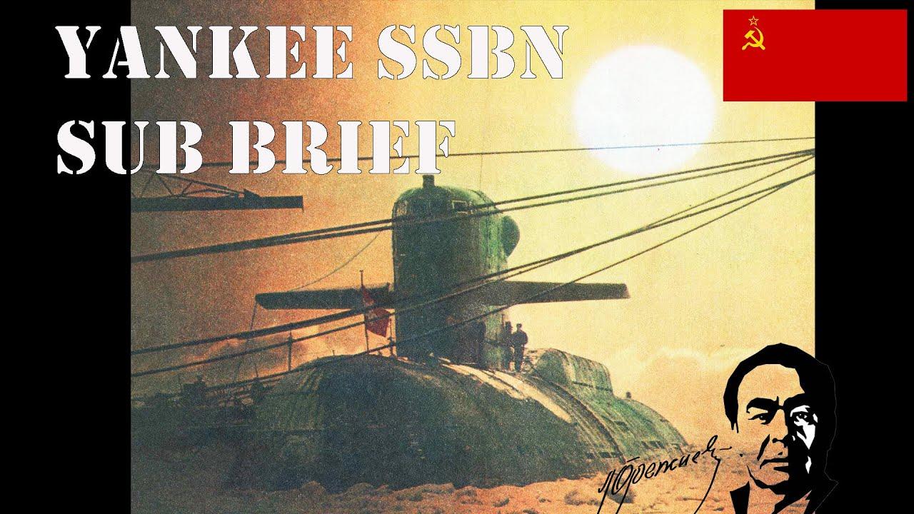 Yankee SSBN Sub Brief Part One