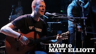 "Matt Elliott - Live ""The right to cry"" // LVD10"