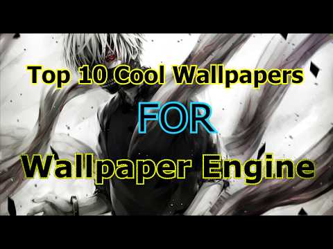 TOP 10 WALLPAPERS FOR WALLPAPER ENGINE+Links