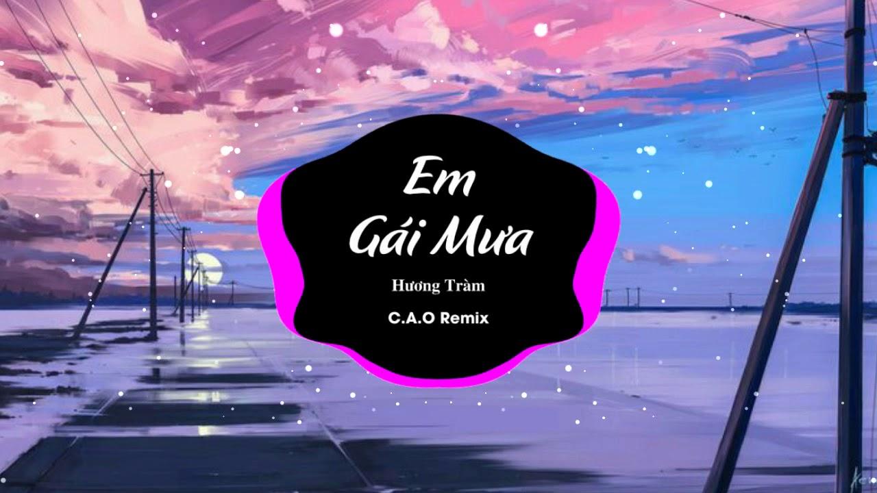 Em Gái Mưa (C.A.O Remix) - Hương Tràm | Nhạc Trẻ Gây Nghiện Hay Nhất 2020