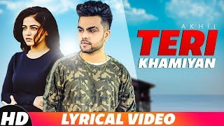 Teri Khamiyaan | Lyrical Video | Akhil |  | Jaani | B Praak | Latest Punjabi Songs 2018