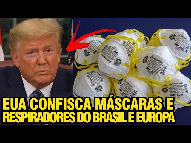 URGENTE!! EUA CONFISCA MÁSCARAS E RESPIRADORES DO BRASIL E EUROPA