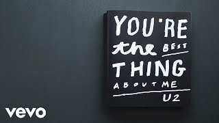U2 - You're The Best Thing About Me (Lyric Video) thumbnail