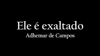 Ele é exaltado - Adhemar de Campos (Cover)