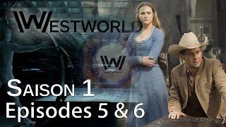 WESTWORLD Saison 1 episodes 5 & 6 : Avis 100% Spoil & Théories