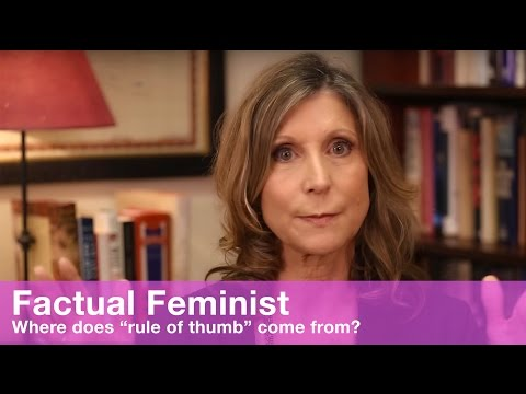 """Where does """"rule of thumb"""" come from?   FACTUAL FEMINIST"""