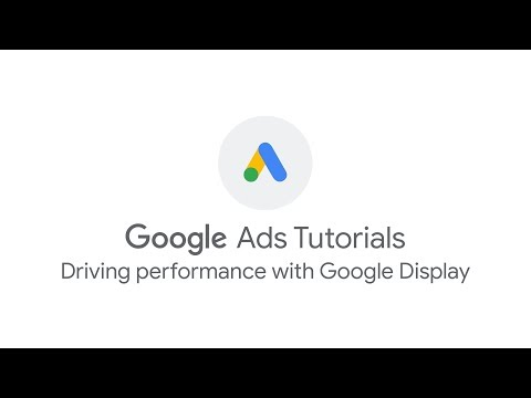 Google Ads Tutorials: Driving performance with Google Display