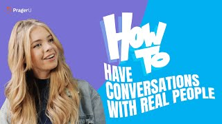 How to Have Conversations with Real People