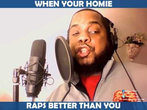 WHEN YOUR HOMIE RAPS BETTER THAN YOU