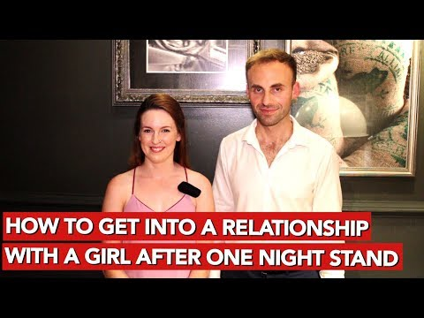 How To Get Into A Relationship With A Girl After One Night Stand?