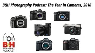 b photography podcast the year in cameras 2016