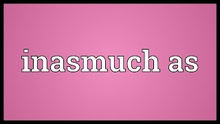 Inasmuch as Meaning