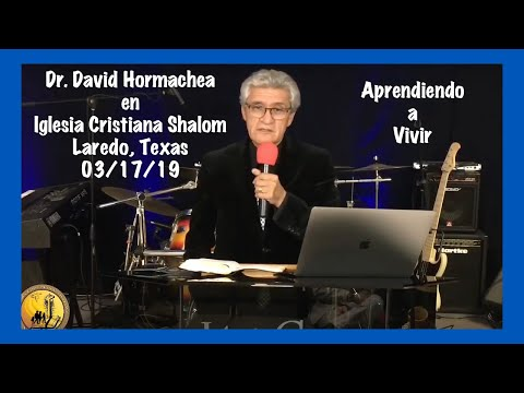 Dr. David Hormachea En Iglesia Cristiana Shalom - Aprendiendo A Vivir - Conferencia