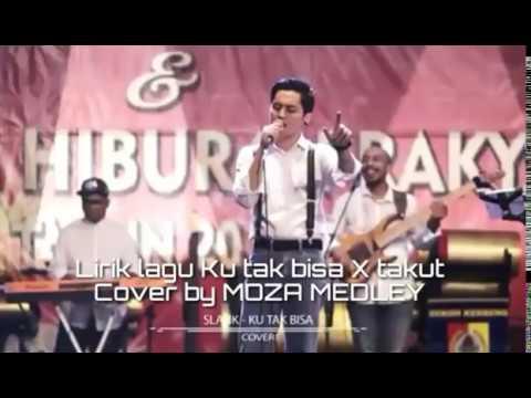 Lirik lagu ku tak bisa X takut - Cover by (Moza Medley)