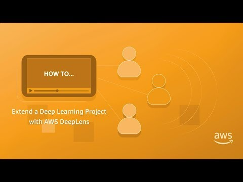 How to Extend a Deep Leaning Project with AWS DeepLens
